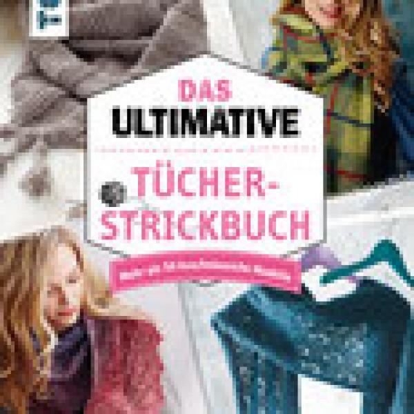 Das ultimative Tücher Strickbuch